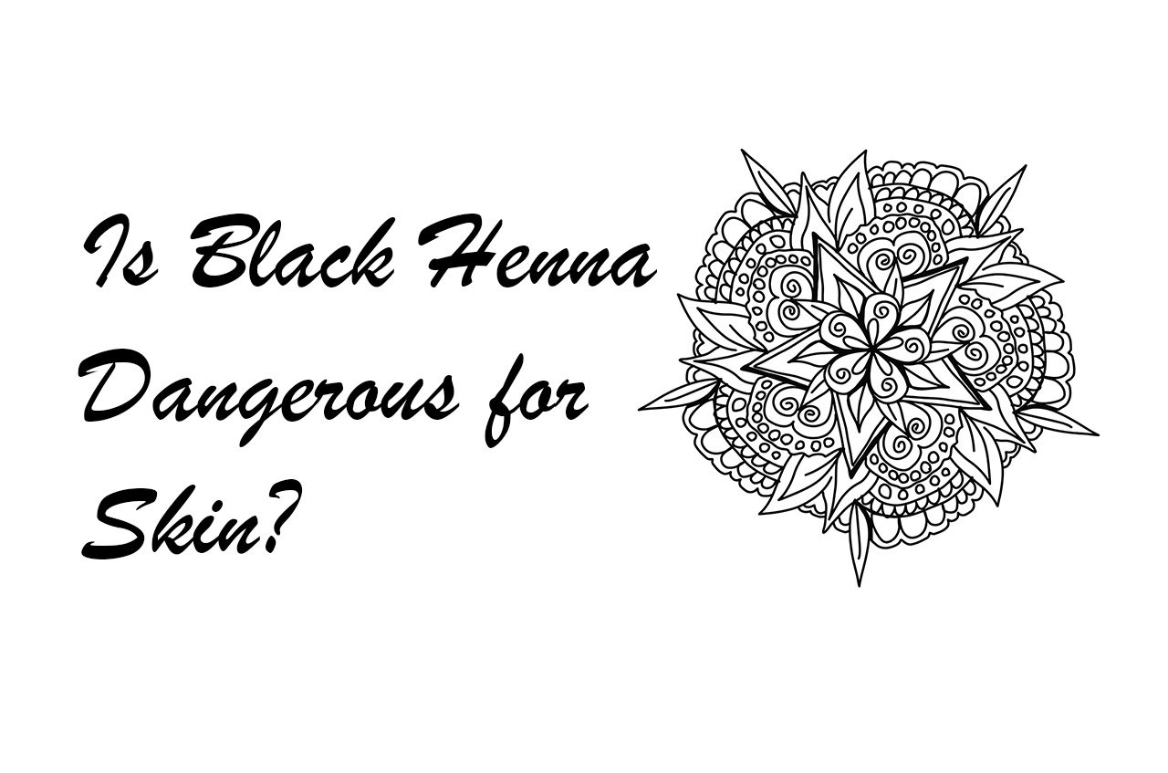Is Black Henna Dangerous For Skin Blog